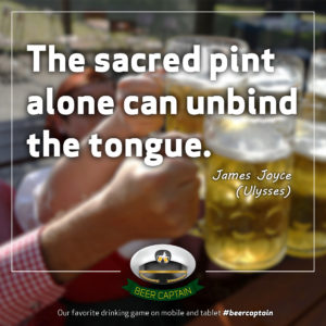Beer Quote: The sacred pint alone can unbind the tongue. (James Joyce)