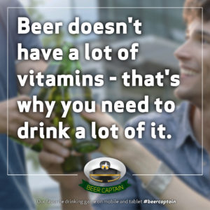 Beer Quote: Beer doesn't have a lot of vitamines - that's why you need to drink a lot of it!