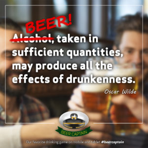 Beer Quote: Alcohol, taken in sufficient quantities may produce all the effect of drunkenness. (Oscar Wilde)